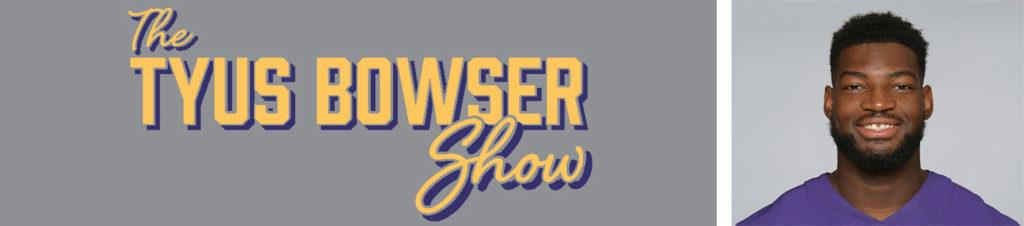 Tyus Bowser Show